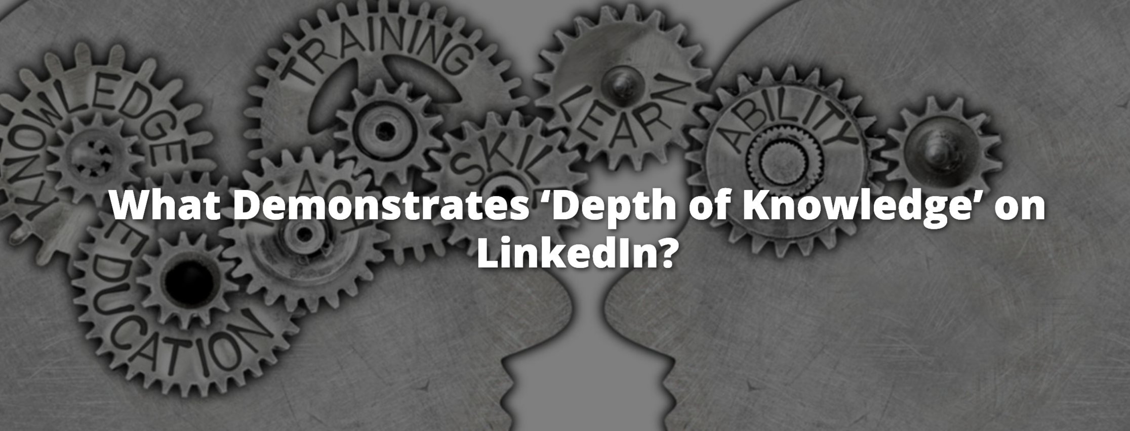 LinkedIn Content Ideas, What Demonstrates Depth of Knowledge on LinkedIn