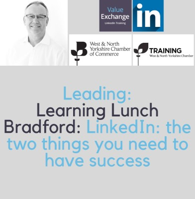 West and North Chamber of Commerce Learning Lunch Bradford: LinkedIn, Nigel Cliffe