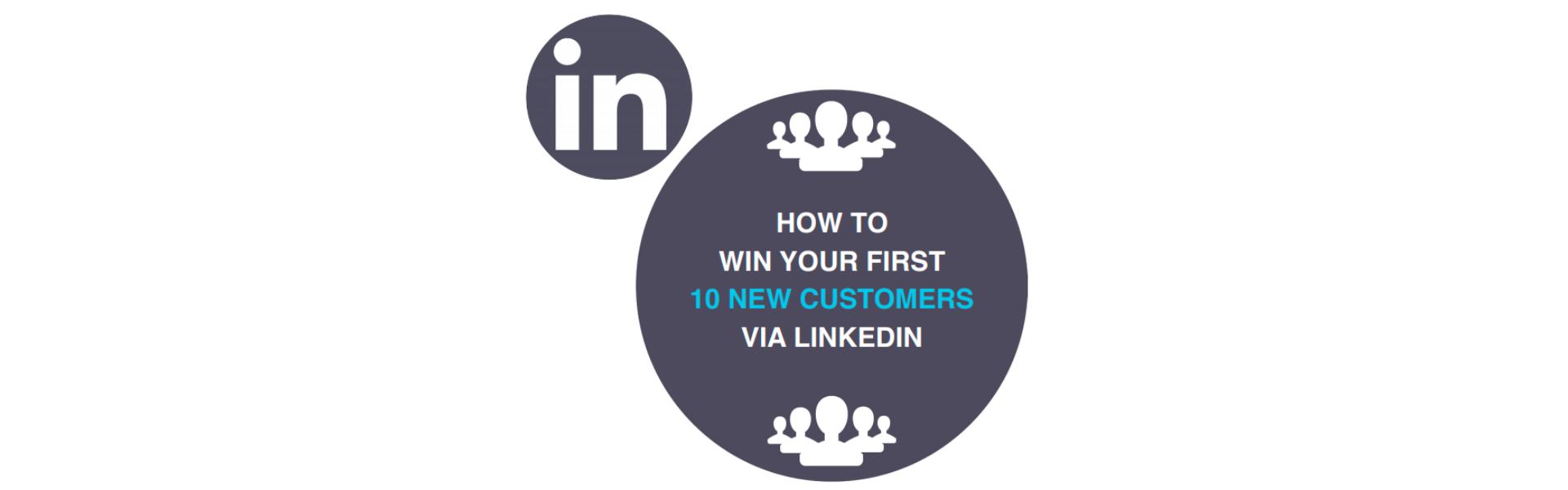 how to win on LinkedIn, How to win your first 10 new customers on LinkedIn